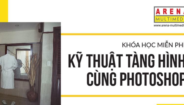 Khai Giảng Khóa Học Miễn Phí: Kỹ Thuật Tàn Hình Cùng Photoshop