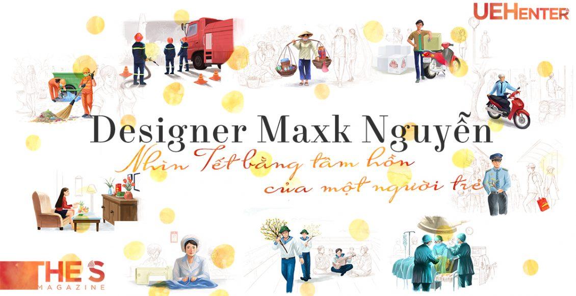 Designer Maxk Nguyễn – Nhìn Tết Bằng Tâm Hồn Của Một Người Trẻ