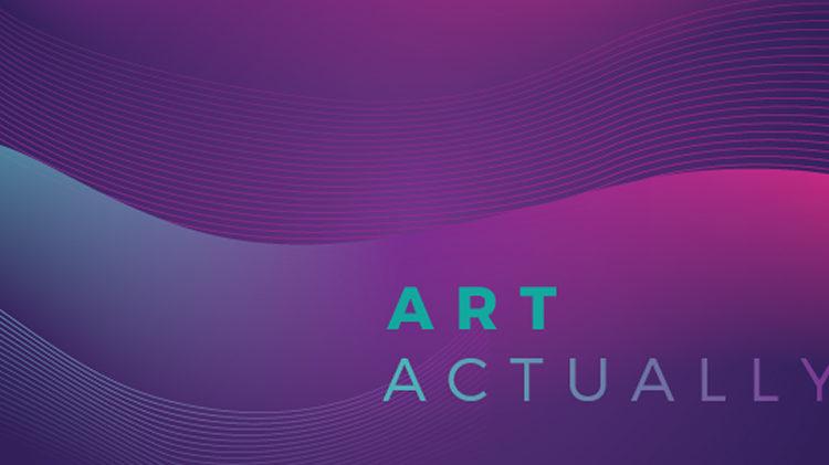 """Cùng """"Art Actually"""" Cảm Nhận Thế Giới Nghệ Thuật"""