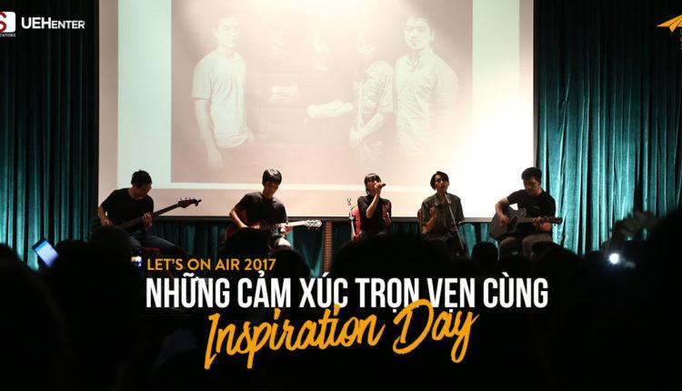 Let's On Air 2017: Những Cảm Xúc Trọn Vẹn Cùng Inspiration Day